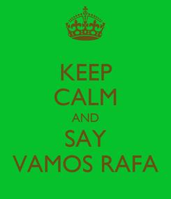 Poster: KEEP CALM AND SAY VAMOS RAFA
