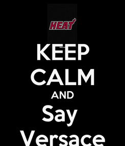 Poster: KEEP CALM AND Say  Versace