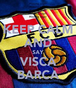 Poster: KEEP CALM AND SAY VISCA  BARCA