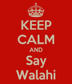 Poster: KEEP CALM AND Say Walahi