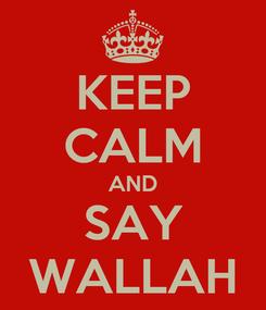 Poster: KEEP CALM AND SAY WALLAH