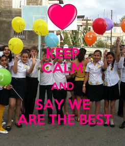 Poster: KEEP CALM AND SAY WE  ARE THE BEST