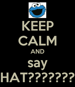 Poster: KEEP CALM AND say WHAT?????????