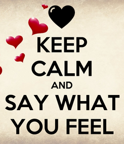 Poster: KEEP CALM AND SAY WHAT YOU FEEL