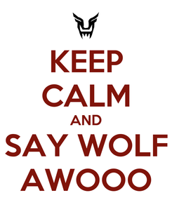 Poster: KEEP CALM AND SAY WOLF AWOOO