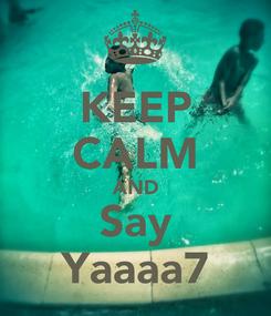 Poster: KEEP CALM AND Say Yaaaa7