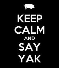Poster: KEEP CALM AND SAY YAK