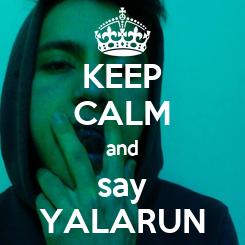 Poster: KEEP CALM and say YALARUN