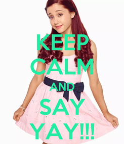 Poster: KEEP CALM AND SAY YAY!!!