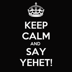 Poster: KEEP CALM AND  SAY YEHET!