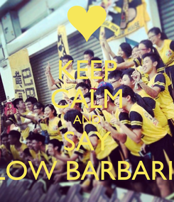 Poster: KEEP CALM AND SAY YELLOW BARBARIANS