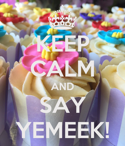 Poster: KEEP CALM AND SAY YEMEEK!