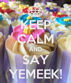 Poster: KEEP CALM AND SAY YEMEEK!