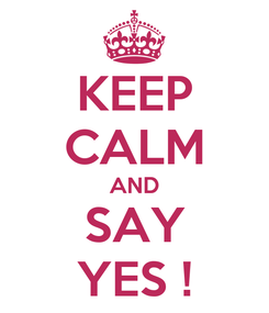 Poster: KEEP CALM AND SAY YES !