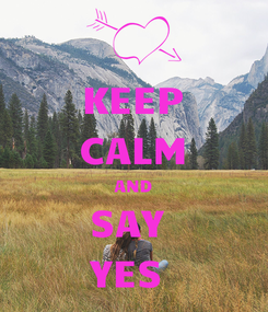Poster: KEEP CALM AND SAY  YES