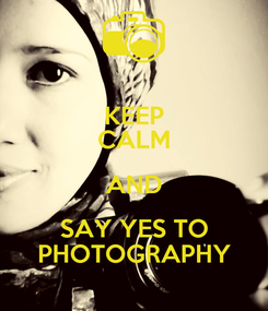 Poster: KEEP CALM AND SAY YES TO PHOTOGRAPHY