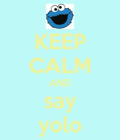 Poster: KEEP CALM AND say yolo