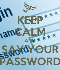Poster: KEEP CALM AND SAY YOUR PASSWORD