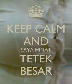 Poster: KEEP CALM AND SAYA MINAT TETEK BESAR