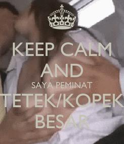 Poster: KEEP CALM AND SAYA PEMINAT TETEK/KOPEK BESAR