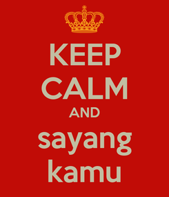 Poster: KEEP CALM AND sayang kamu