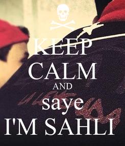 Poster: KEEP CALM AND saye I'M SAHLI