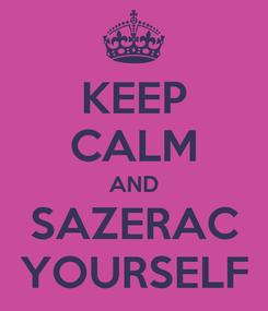 Poster: KEEP CALM AND SAZERAC YOURSELF
