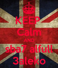 Poster: KEEP  Calm AND sba7 alfull 3aleko