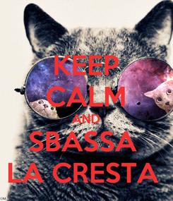 Poster: KEEP CALM AND SBASSA  LA CRESTA