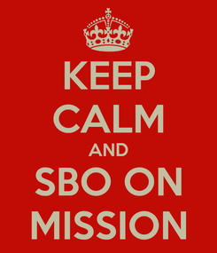 Poster: KEEP CALM AND SBO ON MISSION