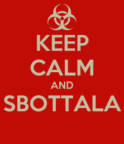 Poster: KEEP CALM AND SBOTTALA