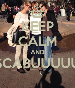 Poster: KEEP CALM AND SCABUUUUU