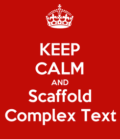 Poster: KEEP CALM AND Scaffold Complex Text