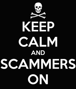 Poster: KEEP CALM AND SCAMMERS ON