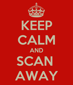 Poster: KEEP CALM AND SCAN  AWAY