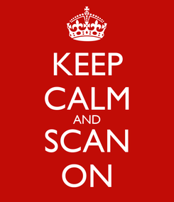 Poster: KEEP CALM AND SCAN ON