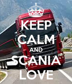 Poster: KEEP CALM AND SCANIA LOVE