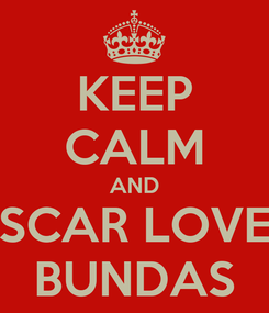 Poster: KEEP CALM AND SCAR LOVE BUNDAS