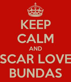 Poster: KEEP CALM AND SCAR LOVE BUNDAS