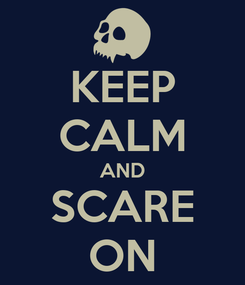 Poster: KEEP CALM AND SCARE ON