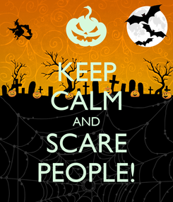 Poster: KEEP CALM AND SCARE PEOPLE!