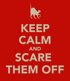 Poster: KEEP CALM AND SCARE  THEM OFF