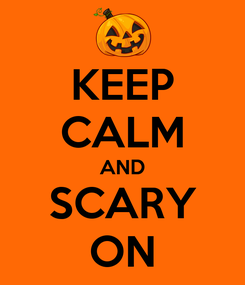 Poster: KEEP CALM AND SCARY ON