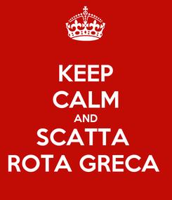 Poster: KEEP CALM AND SCATTA  ROTA GRECA