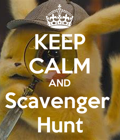Poster: KEEP CALM AND Scavenger  Hunt