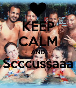 Poster: KEEP CALM AND Scccussaaa