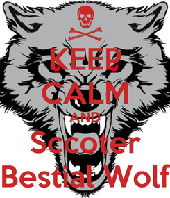 Poster: KEEP CALM AND Sccoter Bestial Wolf