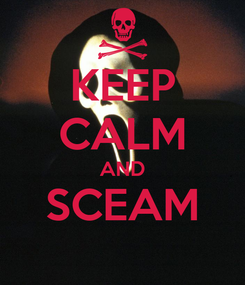 Poster: KEEP CALM AND SCEAM