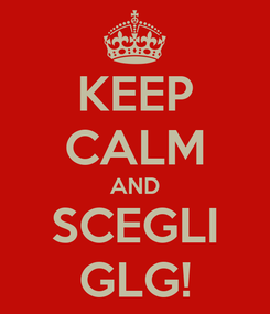 Poster: KEEP CALM AND SCEGLI GLG!