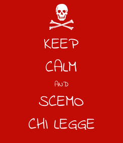 Poster: KEEP CALM AND SCEMO CHI LEGGE